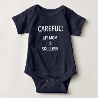 Careful! My mom is soulless Baby Bodysuit