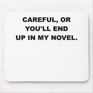 CAREFUL OR YOLL END UP IN MY NOVEL png Mousepad
