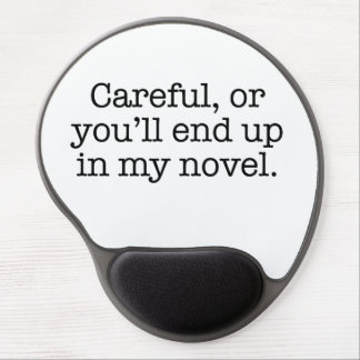Careful or you ll end up in my novel gel mouse mats