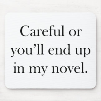 Careful or you ll end up in my novel mousepads