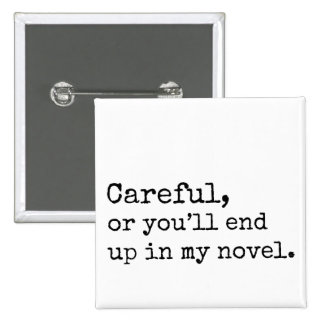 Careful, or you'll end up in my Novel 15 Cm Square Badge
