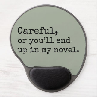 Careful, or you'll end up in my Novel Gel Mouse Pad