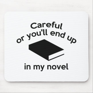 Careful Or You'll End Up In My Novel Mouse Pad