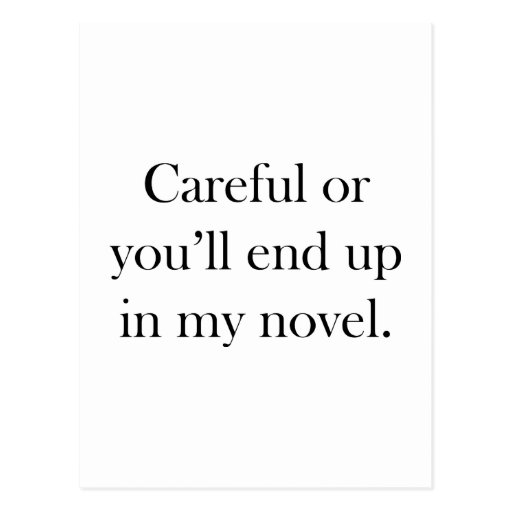Careful or you'll end up in my novel postcard