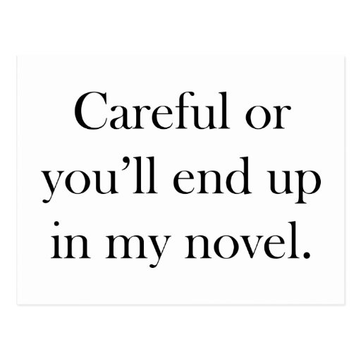 Careful or you'll end up in my novel postcards