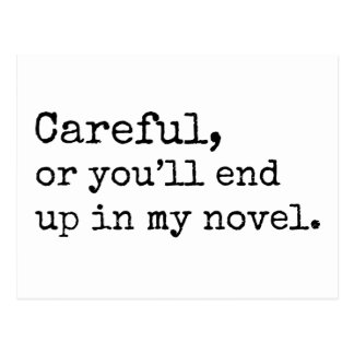 Careful, or you'll end up in my Novel Postcard