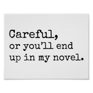Careful, or you'll end up in my Novel Poster