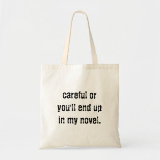 Careful or you'll end up in my novel tote bag
