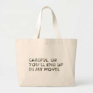 Careful, or you'll end up in my novel (with faces) bag