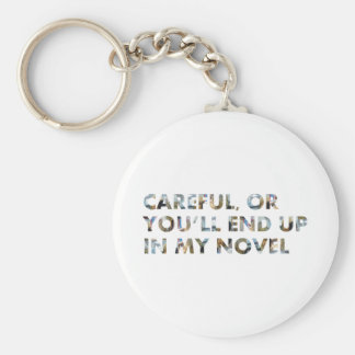 Careful, or you'll end up in my novel (with faces) keychain