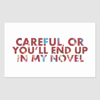 Careful, or you'll end up in my novel (with faces) rectangular stickers