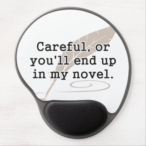 Careful, or You'll End Up In My Novel Writer Gel Mouse Pad