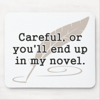 Careful, or You'll End Up In My Novel Writer Mouse Pad