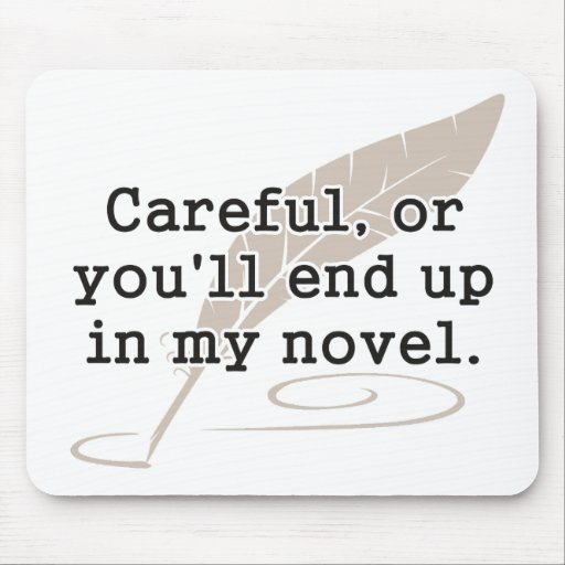 Careful, or You'll End Up In My Novel Writer Mousepad