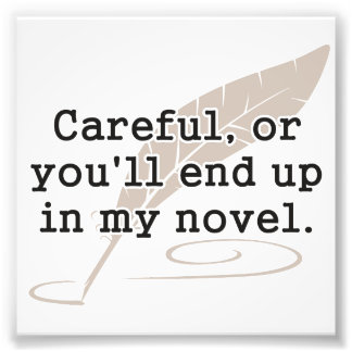 Careful, or You'll End Up In My Novel Writer Photo Print
