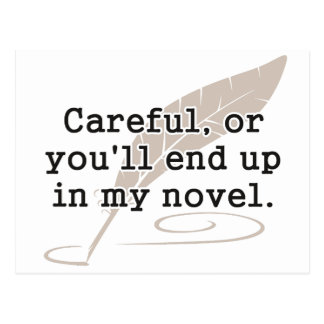 Careful, or You'll End Up In My Novel Writer Postcard