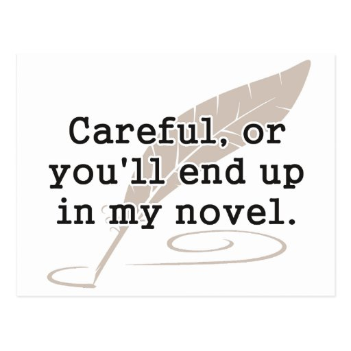 Careful, or You'll End Up In My Novel Writer Post Card