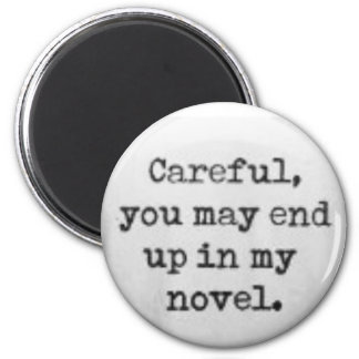 Careful, you may end up in my novel. 6 cm round magnet