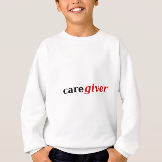 Caregivers are the best! sweatshirt