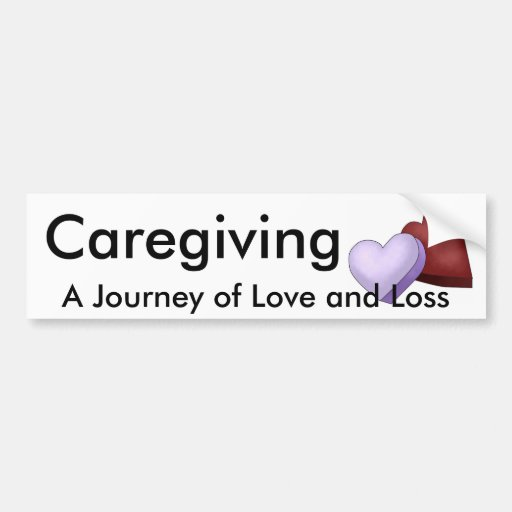 Caregiving, A Journey of Love and Loss Bumper Stickers