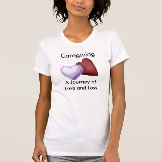 Caregiving, A Journey of Love and Loss T-shirts