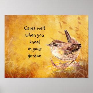 Cares melt when you kneel in your garden Bird Wren Poster