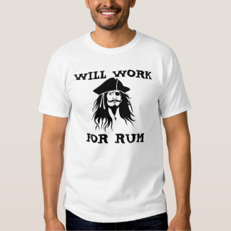 Caribbean Pirates will work for rum T shirt