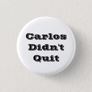 Carlos Didn't Quit Button