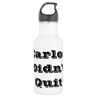 Carlos Didn't Quit Water Bottle