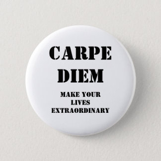 Carpe diem, Make your lives extraordinary 6 Cm Round Badge