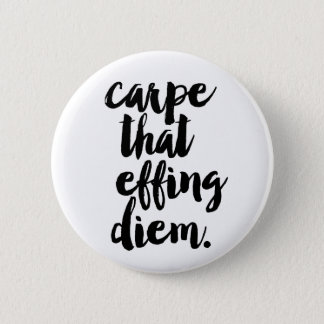 Carpe That Effing Diem Quote Button Black & White