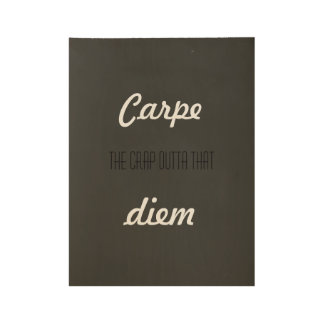 Carpe the crap outta that diem wood poster