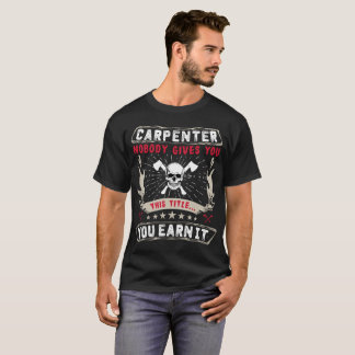 Carpenter Nobody Give You This Title T-Shirt