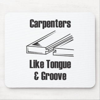 Carpenters Like Tongue and Groove Mouse Pad
