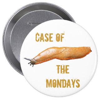 Case of the Mondays Slug Pinback Button