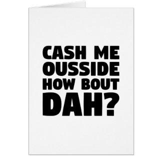 Cash Me Ousside Card