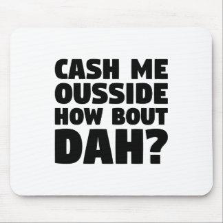 Cash Me Ousside Mouse Pad