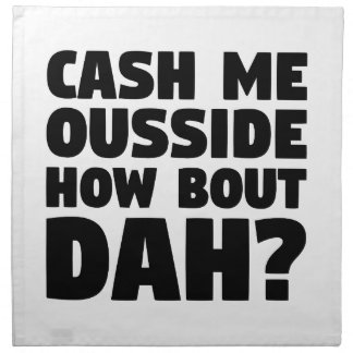 Cash Me Ousside Napkin