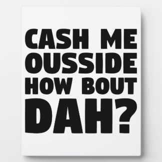 Cash Me Ousside Plaque