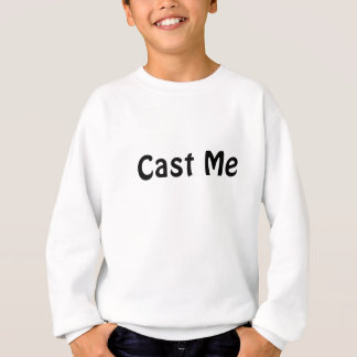 Cast Me Sweatshirt