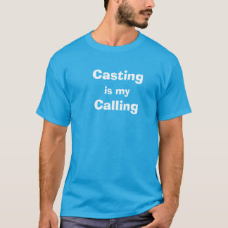Casting Is My Calling T-Shirt
