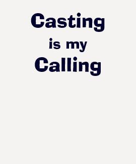 Casting Is My Calling Tshirt
