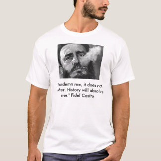 "castro, ""Condemn me, it does not matter. Histor... T-Shirt"
