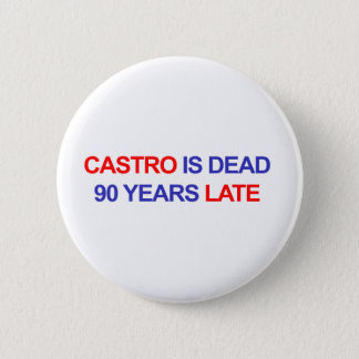 Castro is Dead 90 Years Late 6 Cm Round Badge