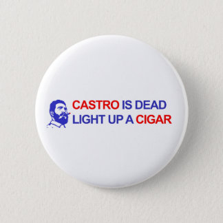 Castro is Dead. Light up a Cigar 6 Cm Round Badge
