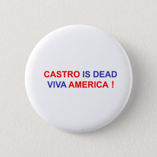 Castro is Dead. Viva America! 6 Cm Round Badge
