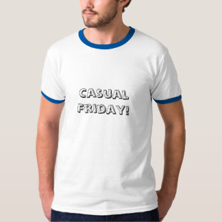 Casual Friday! T-Shirt