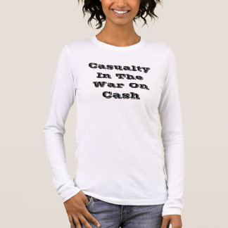 Casualty In The War On Cash Long Sleeve T-Shirt