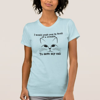 Cat Face Funny Push You In Front Of A Zombie Shirts