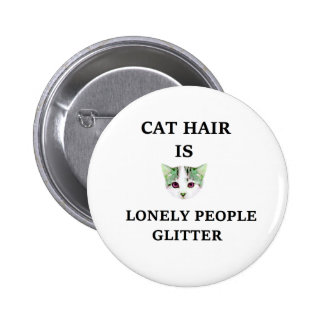 Cat Hair Is Lonely People Glitter 6 Cm Round Badge